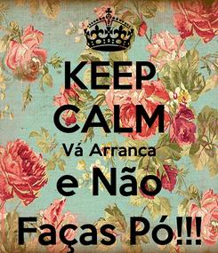Poster: KEEP CALM Vá Arranca e Não Faças Pó!!!
