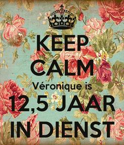 Poster: KEEP CALM Véronique is 12,5 JAAR IN DIENST