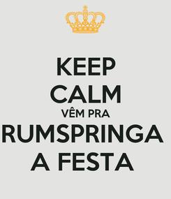 Poster: KEEP CALM VÊM PRA RUMSPRINGA  A FESTA