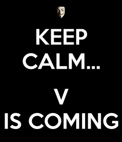 Poster: KEEP CALM...  V IS COMING