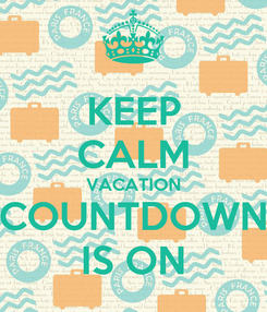 Poster: KEEP CALM VACATION COUNTDOWN IS ON