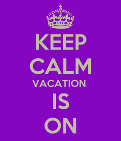 Poster: KEEP CALM VACATION  IS ON