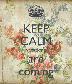 Poster: KEEP CALM vacations are coming