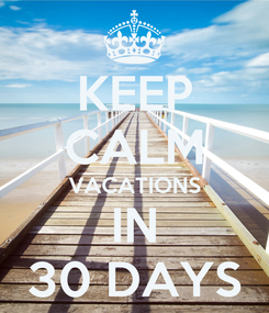 Poster: KEEP CALM VACATIONS IN 30 DAYS