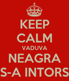 Poster: KEEP CALM VADUVA NEAGRA S-A INTORS