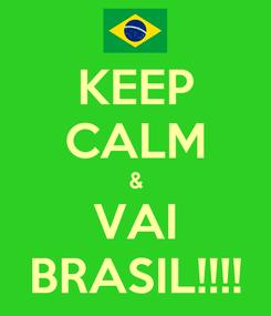 Poster: KEEP CALM & VAI BRASIL!!!!