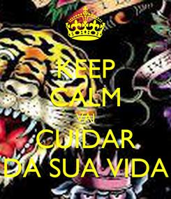Poster: KEEP CALM VAI CUIDAR DA SUA VIDA