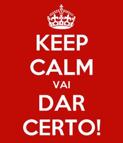 Poster: KEEP CALM VAI DAR CERTO!