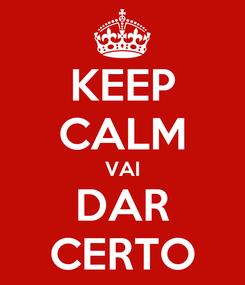 Poster: KEEP CALM VAI DAR CERTO