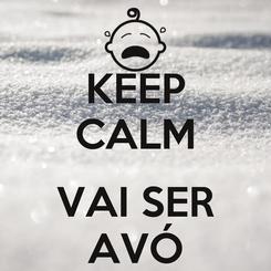 Poster: KEEP CALM  VAI SER AVÓ