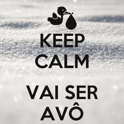 Poster: KEEP CALM  VAI SER AVÔ