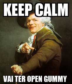 Poster: KEEP CALM VAI TER OPEN GUMMY