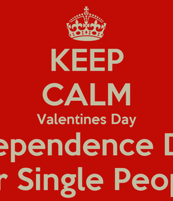 Poster: KEEP CALM Valentines Day Independence Day  For Single People