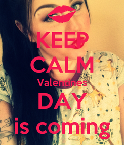 Poster: KEEP CALM Valentines DAY is coming