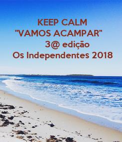 """Poster:           KEEP CALM   """"VAMOS ACAMPAR""""              3@ edição Os Independentes"""
