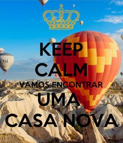 Poster: KEEP CALM VAMOS ENCONTRAR UMA  CASA NOVA