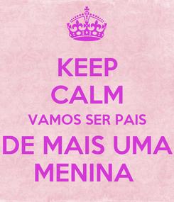 Poster: KEEP CALM VAMOS SER PAIS DE MAIS UMA MENINA