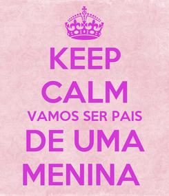 Poster: KEEP CALM VAMOS SER PAIS DE UMA MENINA