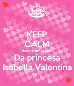 Poster: KEEP CALM Vamos ser papais Da princesa Isabella Valentina