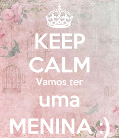 Poster: KEEP CALM Vamos ter uma MENINA :)