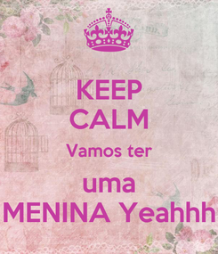 Poster: KEEP CALM Vamos ter  uma  MENINA Yeahhh