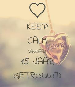 Poster: KEEP CALM VANDAAG 15 JAAR GETROUWD