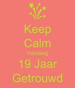Poster: Keep Calm Vandaag 19 Jaar Getrouwd