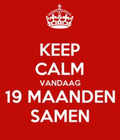 Poster: KEEP CALM VANDAAG 19 MAANDEN SAMEN