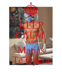 Poster: KEEP CALM  VANY Matias Te Opera