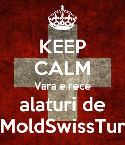 Poster: KEEP CALM Vara e rece alaturi de MoldSwissTur