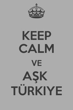 Poster: KEEP CALM VE AŞK  TÜRKIYE