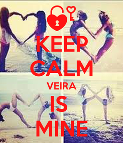 Poster: KEEP CALM VEIRA IS  MINE