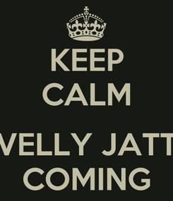 Poster: KEEP CALM  VELLY JATT COMING