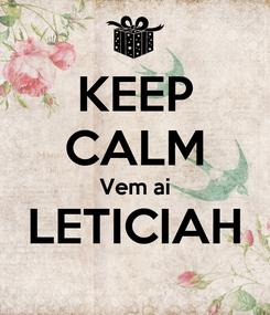 Poster: KEEP CALM Vem ai LETICIAH