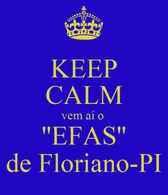 Poster: KEEP CALM vem aí o  ''EFAS'' de Floriano-PI