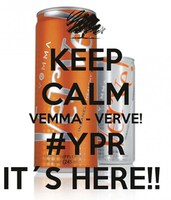 Poster: KEEP CALM VEMMA - VERVE! #YPR IT´S HERE!!