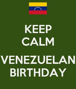 Poster: KEEP CALM  VENEZUELAN BIRTHDAY