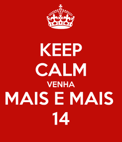 Poster: KEEP CALM VENHA MAIS E MAIS  14