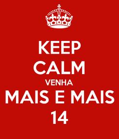 Poster: KEEP CALM VENHA MAIS E MAIS 14