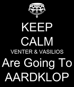 Poster: KEEP CALM VENTER & VASILIOS Are Going To AARDKLOP