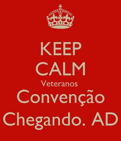 Poster: KEEP CALM Veteranos  Convenção Chegando. AD