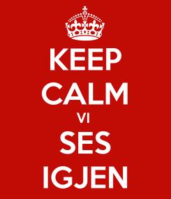 Poster: KEEP CALM VI  SES IGJEN