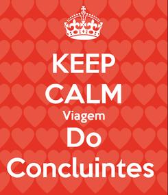 Poster: KEEP CALM Viagem Do Concluintes