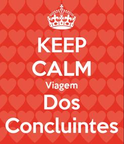 Poster: KEEP CALM Viagem Dos Concluintes