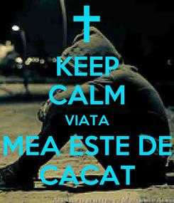 Poster: KEEP CALM VIATA MEA ESTE DE CACAT
