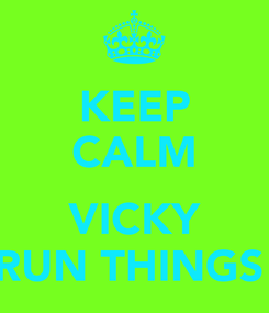 Poster: KEEP CALM  VICKY RUN THINGS
