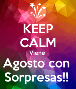Poster: KEEP CALM Viene  Agosto con  Sorpresas!!