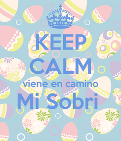 Poster: KEEP CALM viene en camino Mi Sobri