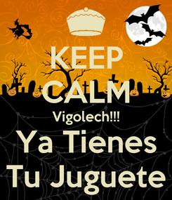 Poster: KEEP CALM Vigolech!!! Ya Tienes Tu Juguete