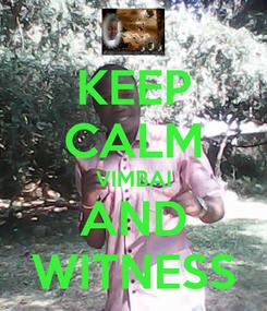 Poster: KEEP CALM VIMBAI AND WITNESS